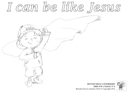 Free printables for kids. I Can Be Like Jesus- Colouring pages - Better Than A Superhero. Church and ministry activities for kids.